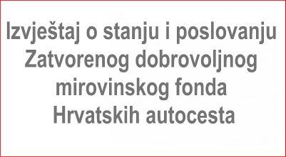 Izvještaj o stanju i poslovanju Zatvorenog dobrovoljnog mirovinskog fonda Hrvatskih autocesta